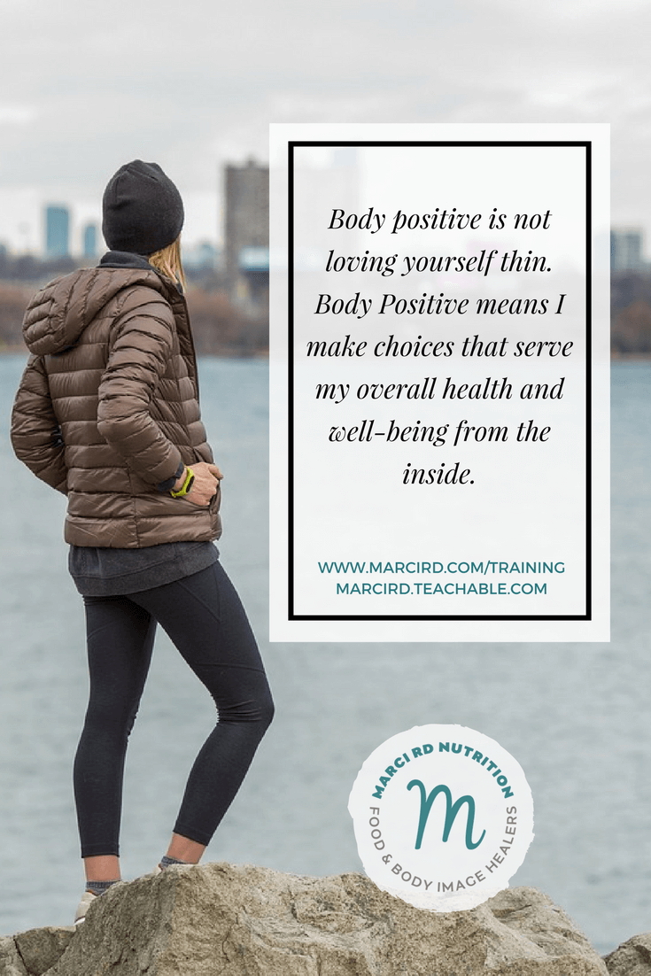 What is body positive? It is not loving yourself thin or working towards weight loss. Body positive inspiration from Marci RD.