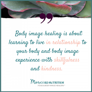 body image healing is about your learning to live in relationship to your body and body image experience with skillfulness and kindness