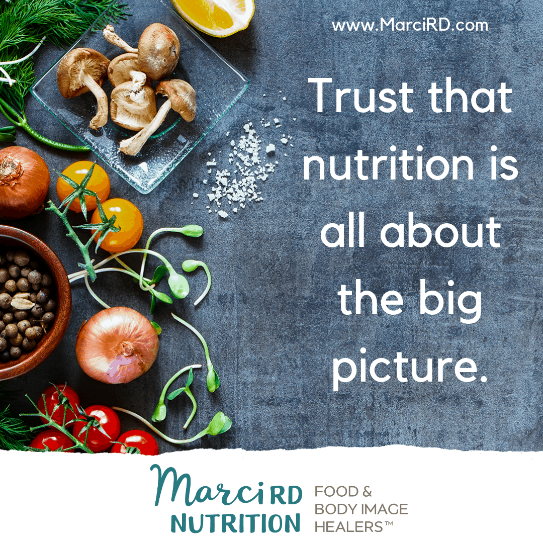 trust that nutrition is all about the big picture, not the minutiae of each meal